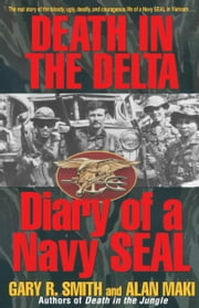 Death in the Delta - Diary of a Navy Seal ebook by Alan Maki,Gary Smith