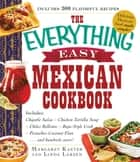 The Everything Easy Mexican Cookbook - Includes Chipotle Salsa, Chicken Tortilla Soup, Chiles Rellenos, Baja-Style Crab, Pistachio-Coconut Flan...and Hundreds More! ebook by Margaret Kaeter, Linda Larsen