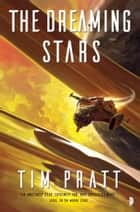 The Dreaming Stars - Book II of the Axiom eBook by Tim Pratt
