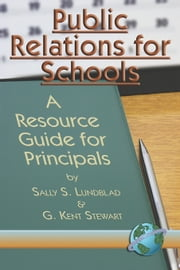 Public Relations For Schools - A Resource Guide for Principals ebook by Sally S. Lundblad,G. Kent Stewart