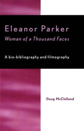 Eleanor Parker - Woman of a Thousand Faces ebook by Doug McClelland