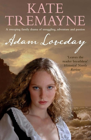 Adam Loveday (Loveday series, Book 1) - A passionate and dramatic historical adventure ebook by Kate Tremayne