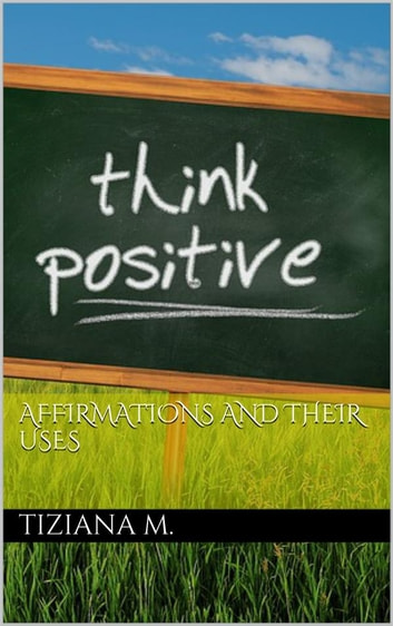 Affirmations And Their Uses ebook by Tiziana M.