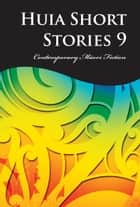 Huia Short Stories 9 ebook by Anahera Gildea, Anita Tipene, Ann French,...