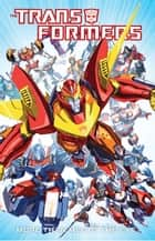 Transformers: More Than Meets the Eye Vol. 1 ebook by Roberts, James; Barber, John; Roche,...