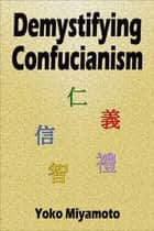 Demystifying Confucianism ebook by Yoko Miyamoto