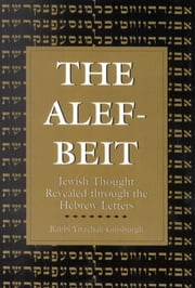 The Alef-Beit - Jewish Thought Revealed through the Hebrew Letters ebook by Yitzchak Ginsburg