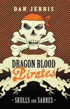 Skulls and Sabres - Dragon Blood Pirates: Book Six ebook by Dan Jerris, Rory Walker