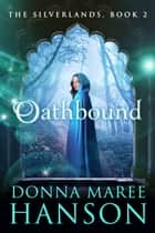 Oathbound - The Silverlands Book 2 ebook by Donna Maree Hanson