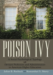 Poison Ivy - A Social Psychological Typology of Deviant Professors and Administrators in American Higher Education ebook by Julian B. Roebuck; Komanduri S. Murty