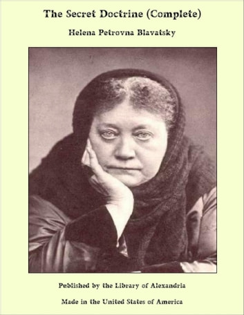 The Secret Doctrine (Complete) ebook by Helena Petrovna Blavatsky