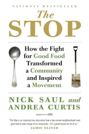 The Stop - How the Fight for Good Food Transformed a Community and Inspired a Movement ebook by Nick Saul,Andrea Curtis