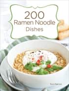 200 Ramen Noodle Dishes ebook by Toni Patrick