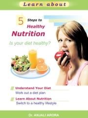 5 Steps to Healthy Nutrition ebook by Anjali Arora