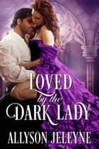 Loved by the Dark Lady ebook by Allyson Jeleyne
