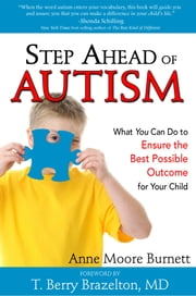 Step Ahead of Autism - What You Can Do to Ensure the Best Possible Outcome for Your Child ebook by Anne Moore Burnett,T. Berry Brazelton