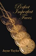 Perfect Imperfect Faces ebook by Jayne Taylor