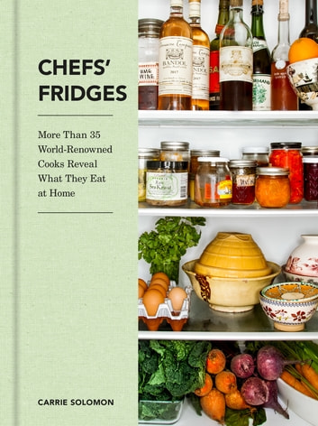 Chefs' Fridges - More Than 35 World-Renowned Cooks Reveal What They Eat at Home ebook by Carrie Solomon,Adrian Moore