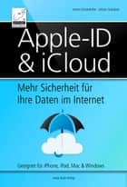 Apple-ID & iCloud - Mehr Sicherheit für Ihre Daten im Internet - Geeignet für iPhone, iPad, Mac & Windows ebook by Anton Ochsenkühn, Johann Szierbeck