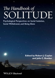 The Handbook of Solitude - Psychological Perspectives on Social Isolation, Social Withdrawal, and Being Alone ebook by Robert J. Coplan,Julie C. Bowker