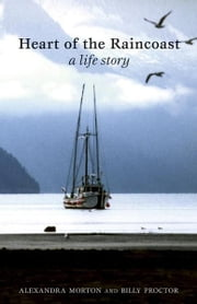 Heart of the Raincoast: A Life Story ebook by Alexandra Morton,Billy Proctor