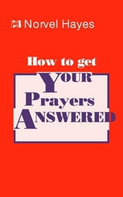 How to Get Your Prayers Answered ebook by Norvel Hayes