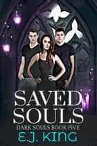 Saved Souls - Dark Souls, #5 ebook by E.J. King