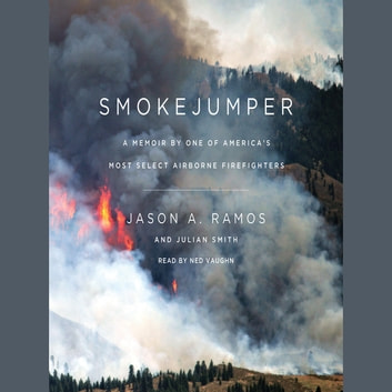 Smokejumper - A Memoir by One of America's Most Select Airborne Firefighters audiobook by Julian Smith,Jason A. Ramos
