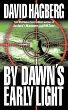 By Dawn's Early Light eBook by David Hagberg