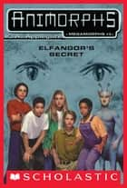 Elfangor's Secret (Animorphs Megamorphs #3) ebook by K. A. Applegate