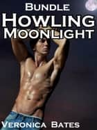 Howling Moonlight Bundle: Books 1 and 2 - Bundle: In The Moonlight and Hear Me Howl ebook by Veronica Bates