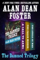 The Damned Trilogy - A Call to Arms, The False Mirror, and The Spoils of War ebook by Alan Dean Foster