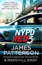 NYPD Red 3 - A chilling conspiracy – and a secret worth dying for… ebook by James Patterson