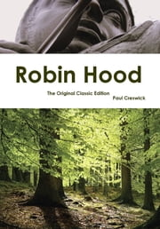 Robin Hood - The Original Classic Edition ebook by Paul Creswick