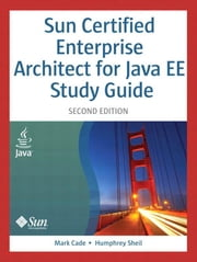 Sun Certified Enterprise Architect for Java EE Study Guide ebook by Cade, Mark