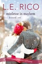 Mistletoe in Mayhem Boxed Set ebook by L.E. Rico