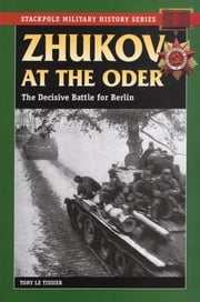 Zhukov at the Oder - The Decisive Battle for Berlin ebook by Tony Le Tissier