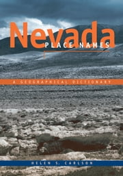 Nevada Place Names - A Geographical Dictionary ebook by Helen S. Carlson