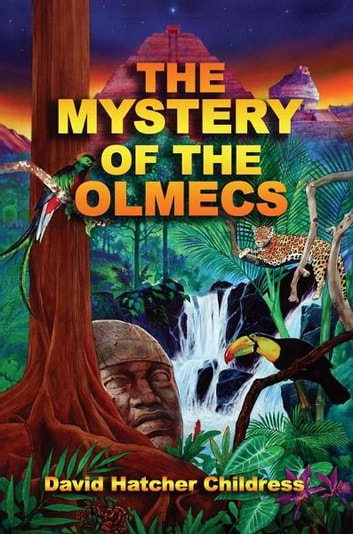 The Mystery of the Olmecs ebook by David Hatcher Childress