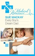 Every Boy's Dream Dad (Mills & Boon Medical) ebook by Sue MacKay