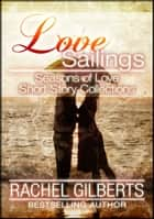 Love Sailings: Seasons of Love Short Story Collections ebook by Rachel Gilberts