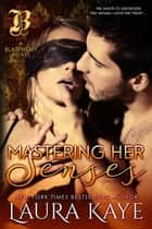Mastering Her Senses - Blasphemy ebook by Laura Kaye