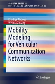 Mobility Modeling for Vehicular Communication Networks ebook by Khadige Abboud,Weihua Zhuang