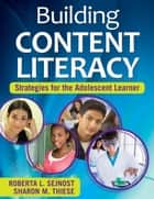 Building Content Literacy ebook by Roberta L. Sejnost,Sharon M. Thiese