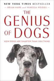 The Genius of Dogs - How Dogs Are Smarter Than You Think ebook by Brian Hare,Vanessa Woods