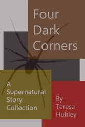 Four Dark Corners ebook by Teresa Hubley