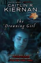 The Drowning Girl ebook by Caitlin R. Kiernan