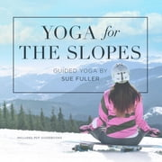 Yoga for the Slopes audiobook by Yoga 2 Hear, Sue Fuller