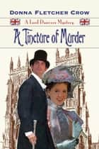 A Tincture of Murder ebook by Donna Fletcher Crow