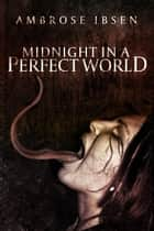 Midnight in a Perfect World ebook by Ambrose Ibsen